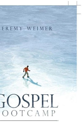 Gospel Bootcamp: How God Practically Shapes and Supports the Lives of Believers Through the Good News: Highlights from Paul's Letter to  -     By: Jeremy Weimer