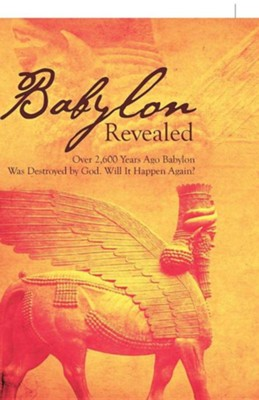 Babylon Revealed: Over 2,600 Years Ago Babylon Was Destroyed by God. Will It Happen Again?  -     By: Anthony Mattiello Jr.