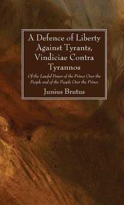 A Defence of Liberty Against Tyrants, Vindiciae Contra Tyrannos  -     By: Junius Brutus