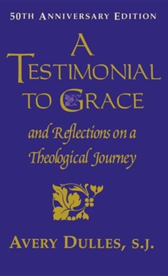 A Testimonial to Grace & Reflections on a Theological  Journey  -     By: Avery Dulles