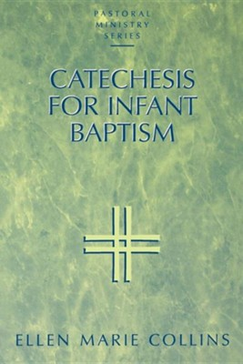 Catechesis for Infant Baptism   -     By: Ellen Collins
