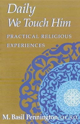 Daily We Touch Him: Practical Religious Experiences  -     By: M. Basil Pennington