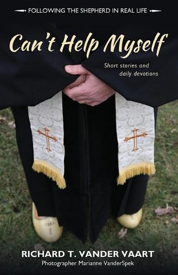 Can't Help Myself: Short Stories and Daily Devotions  -     By: Richard T. Vander Vaart, Marianne Vanderspek