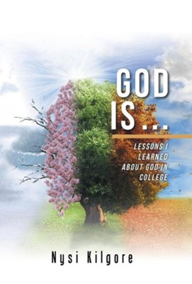 God Is ...: Lessons I Learned about God in College  -     By: Nysi Kilgore