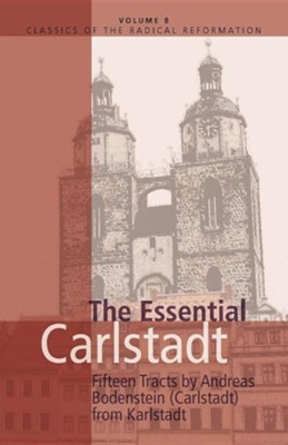 The Essential Carlstadt: Fifteen Tracts by Andreas  Bodenstein Von Karlstadt   -     By: E.J. Furcha
