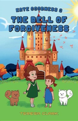 The Bell of Forgiveness: Kate Goodness Book 3  -     By: Teresa Clark