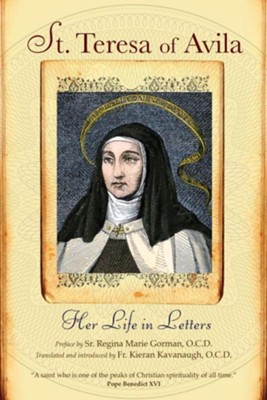 St. Teresa of Avila: Her Life in Letters  -     Translated By: Fr. Kieran Kavanaugh O.C.D.     By: St. Teresa of Avila