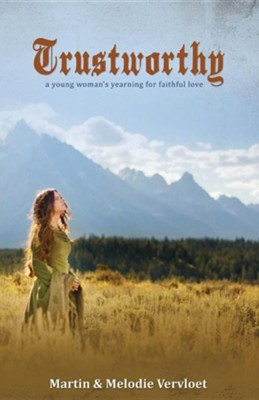 Trustworthy: A Young Woman's Yearning for Faithful Love  -     By: Martin Vervloet, Melodie Vervloet