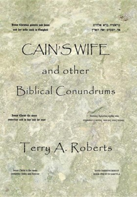 Cain's Wife and Other Biblical Conundrums  -     By: Terry A. Roberts
