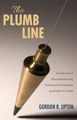 The Plumb Line: An Overview of Revival Movements Including the Pentecostal Assemblies of Canada  -     By: Gordon R. Upton