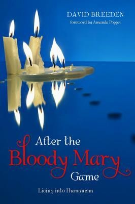 After the Bloody Mary Game: Living into Humanism  -     By: David Breeden