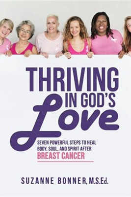 Thriving in God's Love: Seven Powerful Steps to Heal Body, Soul, and Spirit After Breast Cancer  -     By: Suzanne Bonner