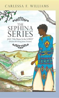 The Sephina Series: Jah His Name Is the Lord! (Psalms 68:4 King James Version)  -     By: Carlessa F. Williams