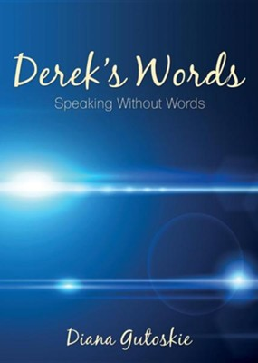 Derek's Words: Speaking Without Words  -     By: Diana Gutoskie