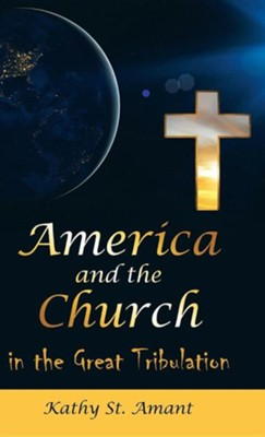America and the Church in the Great Tribulation  -     By: Kathy St Amant