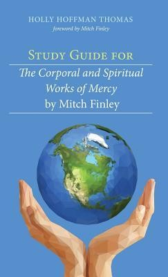 Study Guide for the Corporal and Spiritual Works of Mercy by Mitch Finley  -     By: Holly Hoffman Thomas, Mitch Finley