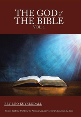 The God of the Bible Vol. 1: In This Book You Will Find the Name of God Every Time It Appears in the Bible  -     By: Leo Kuykendall