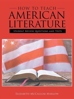 How to Teach American Literature: Student Review Questions and Tests  -     By: Elizabeth McCallum Marlow