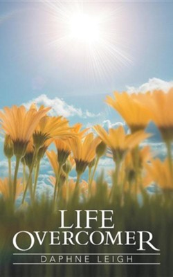 Life Overcomer  -     By: Daphne Leigh