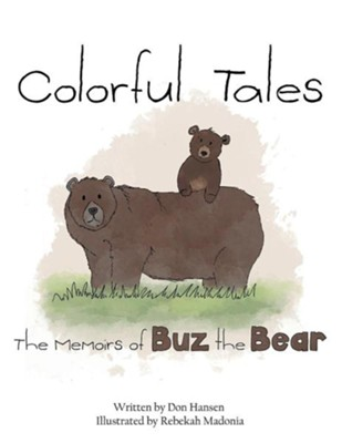 Colorful Tales: The Memoirs of Buz the Bear  -     By: Don Hansen     Illustrated By: Rebekah Madonia