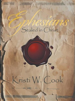 Ephesians: Sealed in Christ  -     By: Kristi W. Cook
