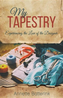 My Tapestry: Experiencing the Love of the Designer  -     By: Annette Batterink