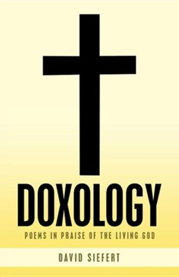 Doxology: Poems in Praise of the Living God  -     By: David Siefert