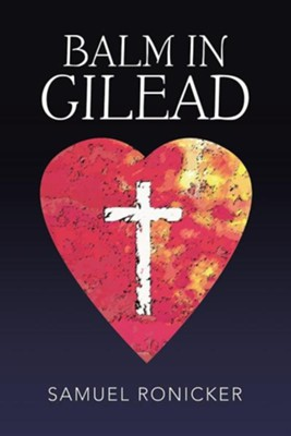 Balm in Gilead  -     By: Samuel Ronicker