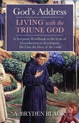 God's Address-Living with the Triune God: A Scripture Workbook in the Style of Manuduction to Accompany The Lion, the Dove, & the Lamb  -     By: A. Bryden Black