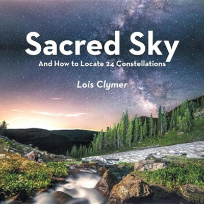 Sacred Sky: And How to Locate 24 Constellations  -     By: Lois Clymer