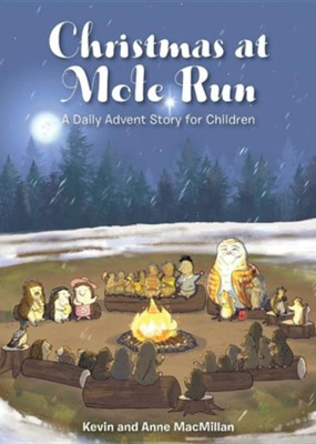 Christmas at Mole Run: A Daily Advent Story for Children  -     By: Kevin MacMillan, Anne MacMillan
