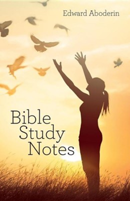 Bible Study Notes  -     By: Edward Aboderin