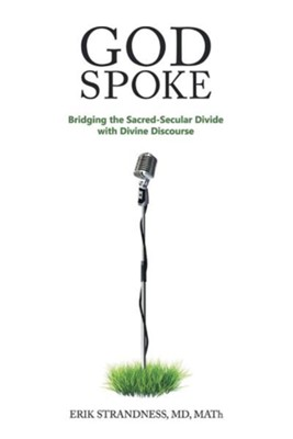 God Spoke: Bridging the Sacred-Secular Divide with Divine Discourse  -     By: Erik Strandness