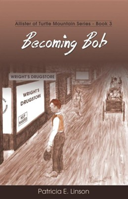 Becoming Bob: Allister of Turtle Mountain Series  -     By: Patricia E. Linson