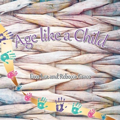Age Like a Child  -     By: Evee Lea, Rebecca Grace