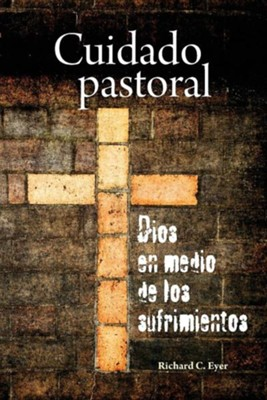 Cuidado Pastoral  -     By: Richard C. Eyer