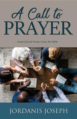 A Call to Prayer: Inspirational Prayer from the Bible  -     By: Jordanis Joseph