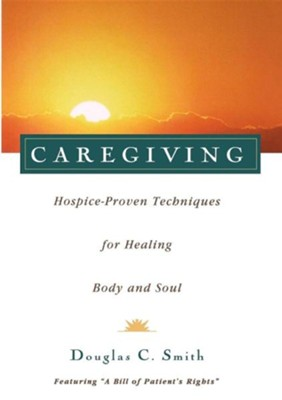 Caregiving: Hospice-Proven Techniques for Healing Body and Soul  -     By: Douglas C. Smith