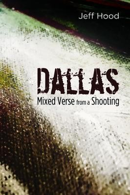 Dallas: Mixed Verse from a Shooting  -     By: Jeff Hood