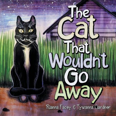 The Cat That Wouldn't Go Away  -     By: Rianna Facey, Tywanna Gardner