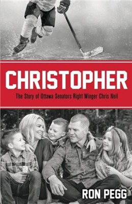 Christopher: The Story of Ottawa Senators Right Winger Chris Neil  -     By: Ron Pegg