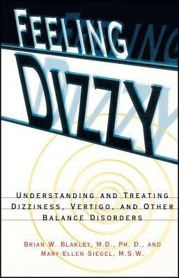 Feeling Dizzy: Understanding and Treating Vertigo, Dizziness, and Other Balance DisordersPaper Edition  -     By: Brian W. Blakley, Marc Siegel, Mary-Ellen Siegel