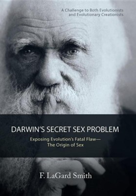 Darwin's Secret Sex Problem: Exposing Evolution's Fatal Flaw-The Origin of Sex  -     By: F. Lagard Smith