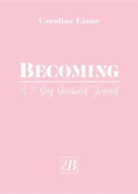 Becoming: A 21 Day Devotional Journal  -     By: Caroline Ciano