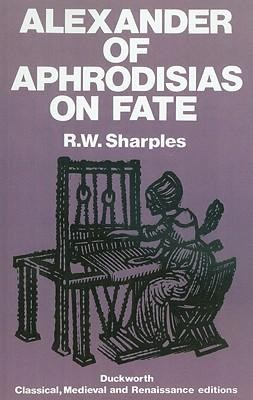 Alexander of Aphrodisias on Fate  -     By: R.W. Sharples