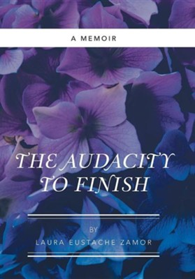 The Audacity to Finish: A Memoir  -     By: Laura Eustache Zamor