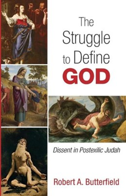 The Struggle to Define God: Dissent in Postexilic Judah  -     By: Robert A. Butterfield