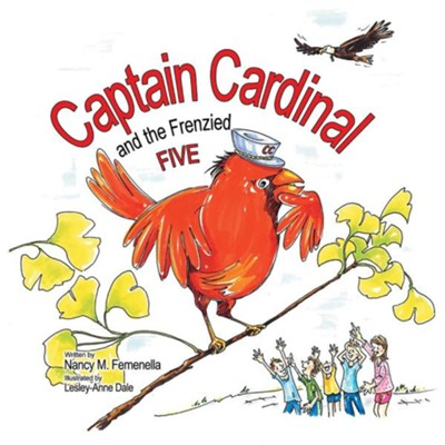 Captain Cardinal and the Frenzied Five  -     By: Nancy M. Femenella     Illustrated By: Lesley-Anne Dale