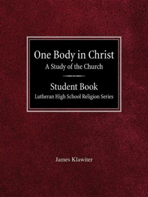 One Body in Christ a Study of the Church Student Book Lutheran High School Religion Series  -     Edited By: Arnold Schmidt     By: James Klawiter