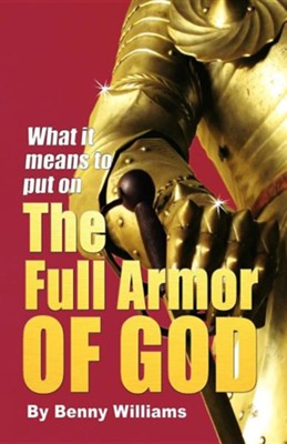 What It Means to Put on the Full Armor of God  -     By: Benny Williams